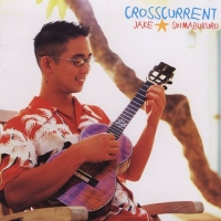 Crosscurrent - Jake Shimabukuro