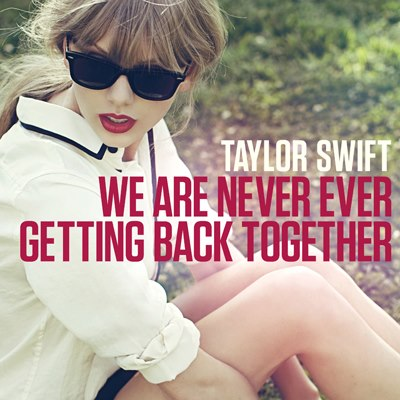 We Are Never Ever Getting Back Together (Single) - Taylor Swift