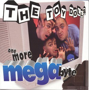 One More Megabyte - Toy Dolls