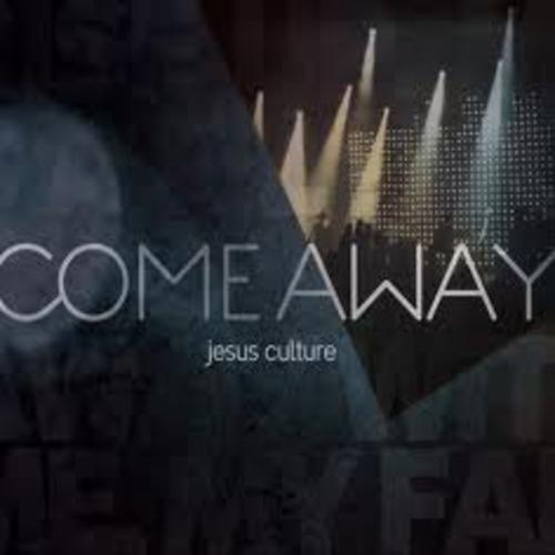 Come Away - Jesus Culture