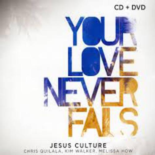 Your Love Never Fails - Jesus Culture