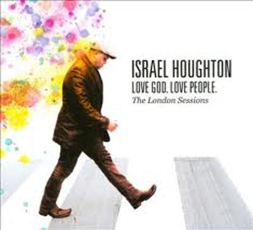 Love God Love People - The London Sessions - Israel Houghton