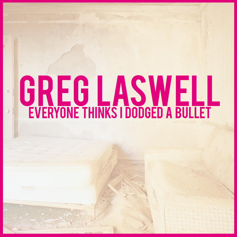 Everyone Thinks I Dodged A Bullet - Greg Laswell