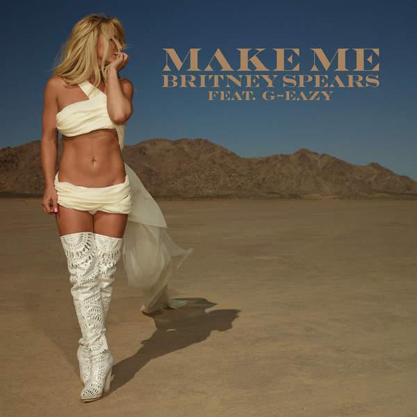 Make Me… (Single) - Britney Spears - G-Eazy