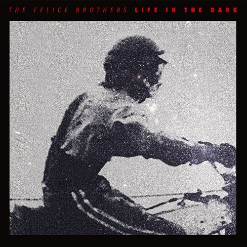 Life In The Dark - Felice Brothers