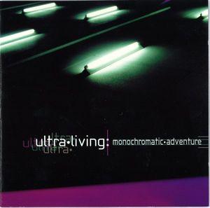 Monochromatic Adventure - Ultra Living