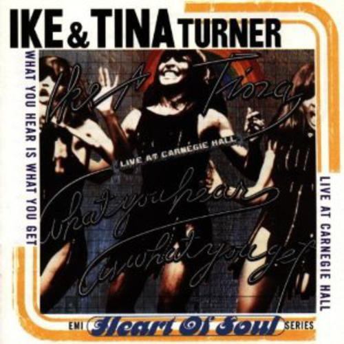 What You Hear Is What You Get (Live At Carnegie Hall) - Ike & Tina Turner