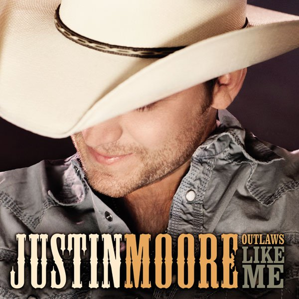 Outlaws Like Me - Justin Moore