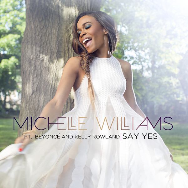Say Yes (Single) - Michelle Williams - Beyoncé - Kelly Rowland