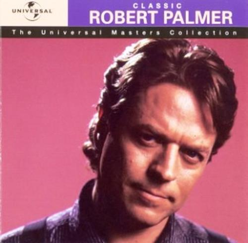 Classic ~ The Universal Masters Collection (Compilation) - Robert Palmer