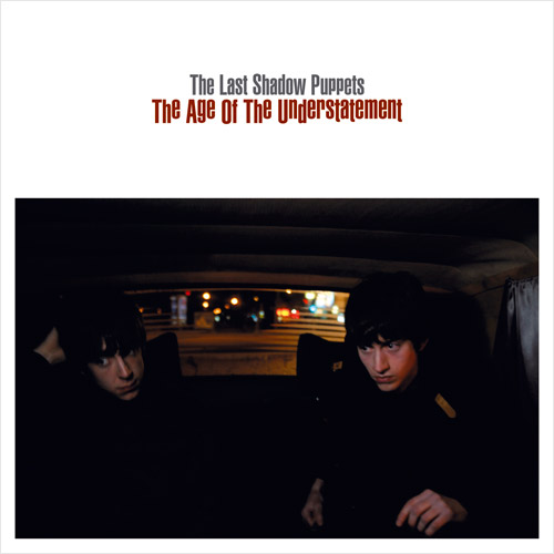 The Age Of The Understatement (Single) - The Last Shadow Puppets
