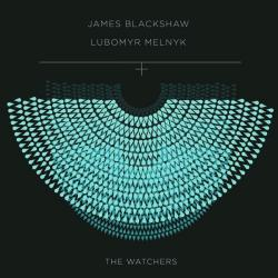 The Watchers - James Blackshaw - Lubomyr Melnyk