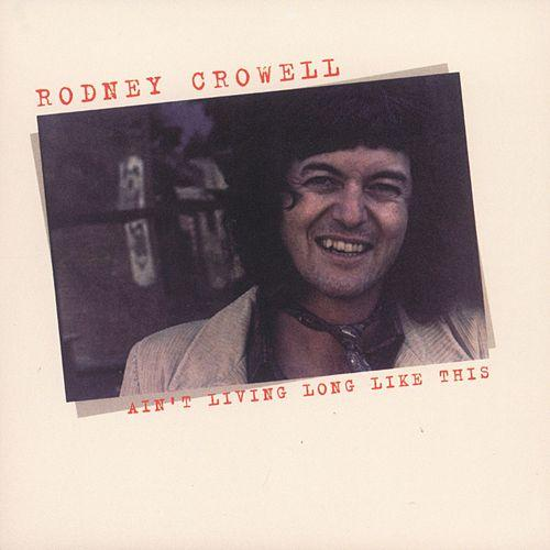 Ain't Living Long Like This - Rodney Crowell