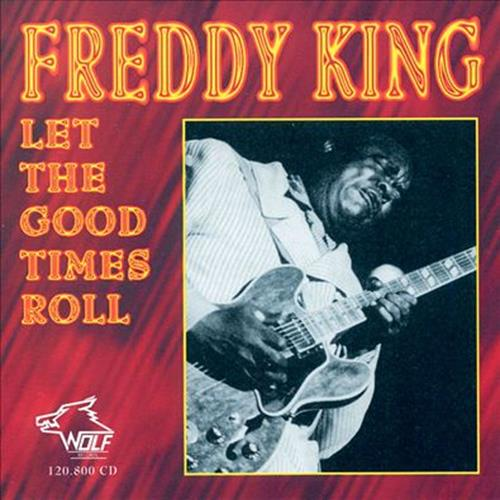 Let The Good Times Roll - Freddie King