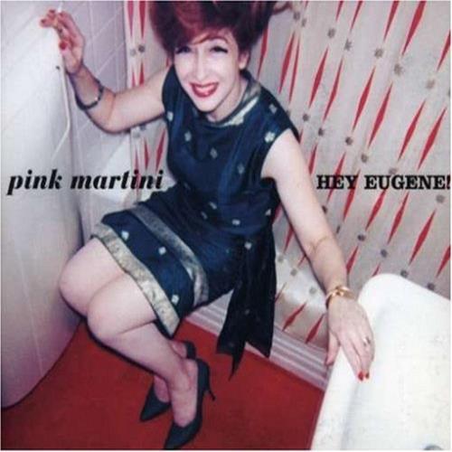 Hey Eugene - Pink Martini