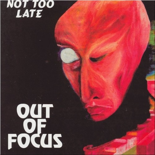 Not Too Late - Out Of Focus