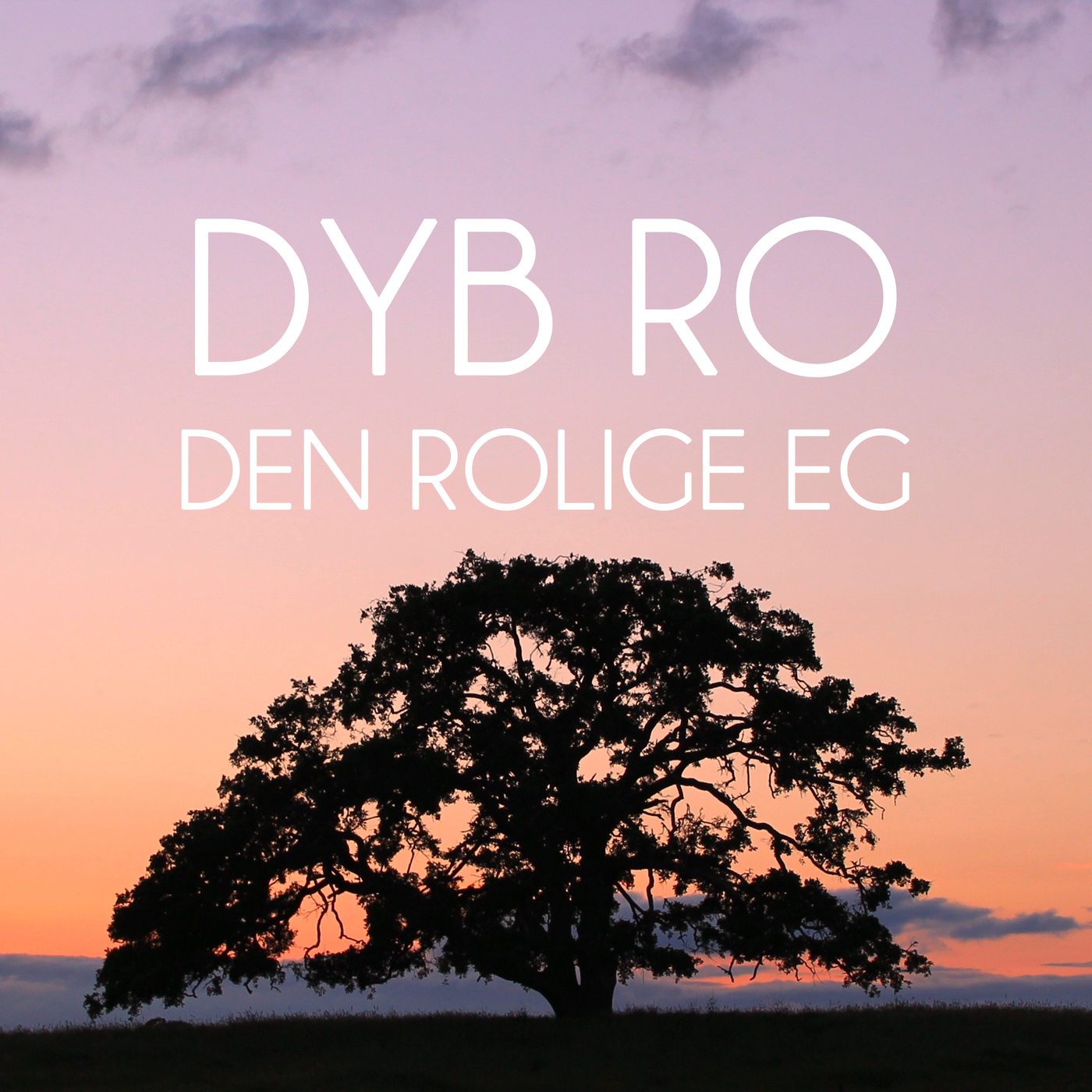 Den Rolige Eg - Dyb Ro