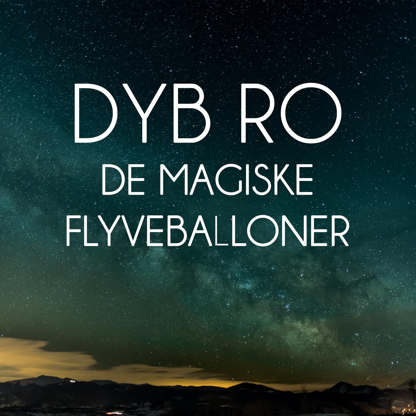 De Magiske Flyveballoner - Dyb Ro
