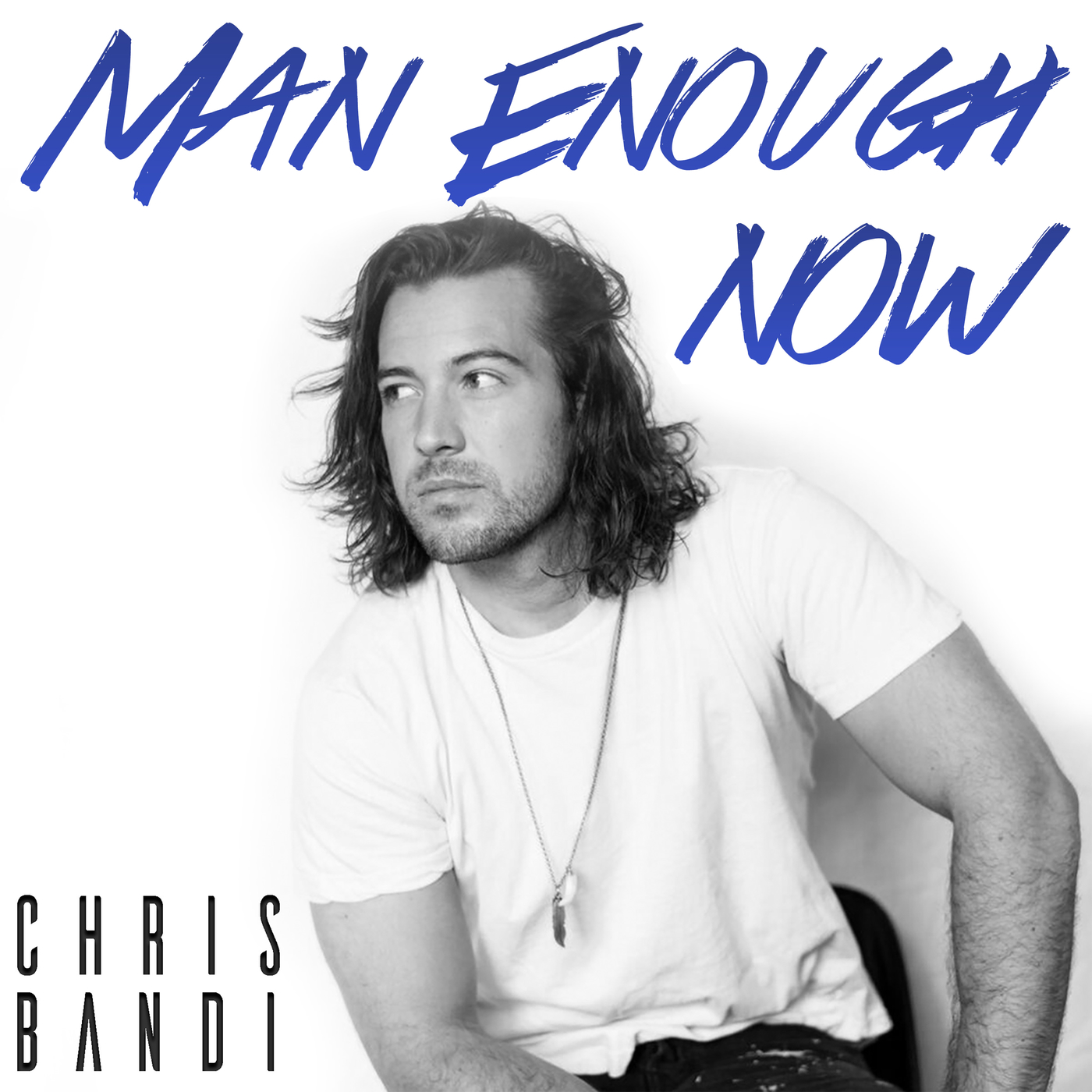 Man Enough Now - Chris Bandi