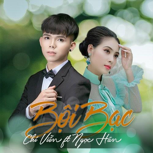 Bội Bạc (Single) - Chí Viễn - Ngọc Hân