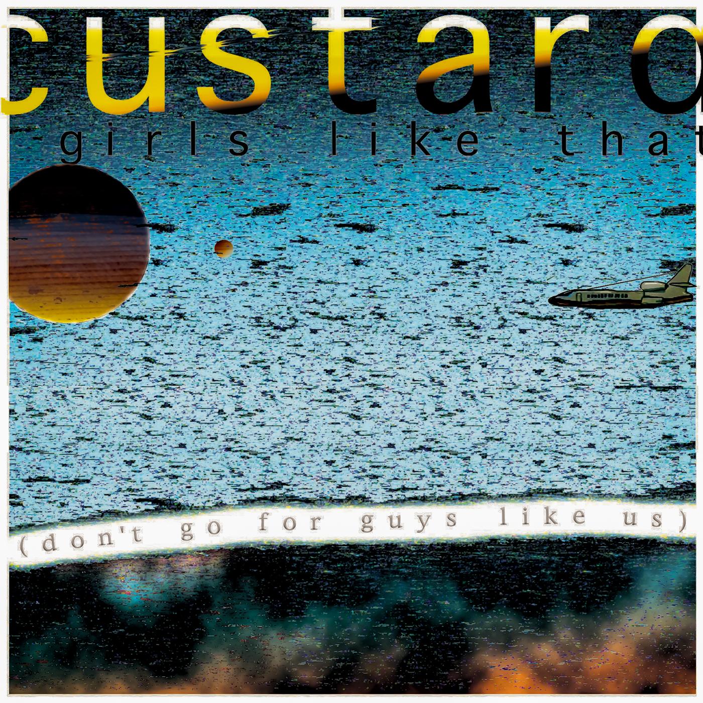 Girls Like That (Don't Go for Guys Like Us) - Custard