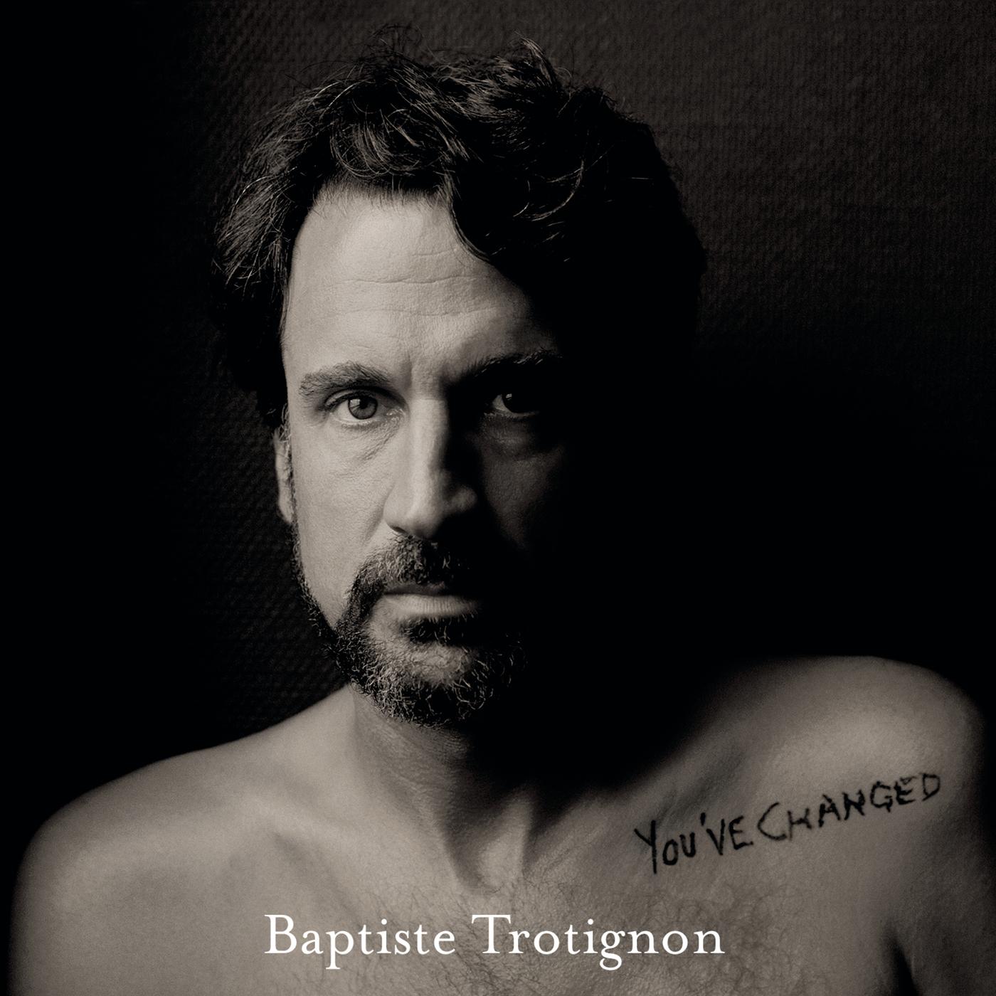 You've Changed - Baptiste Trotignon