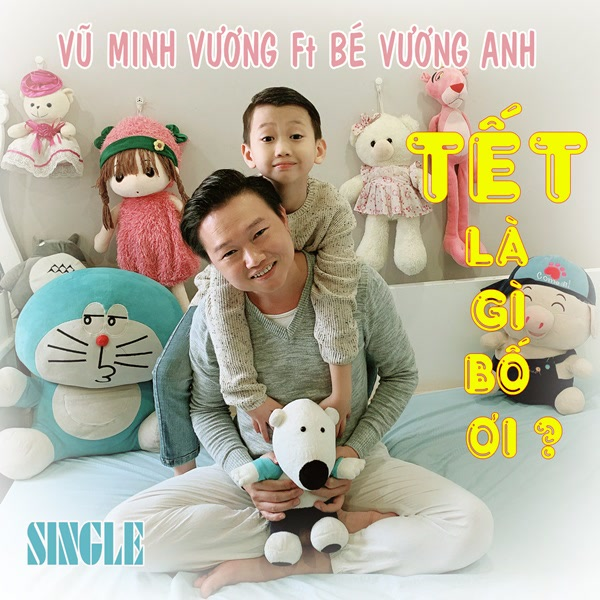 Tết Là Gì Bố Ơi (Single) - Vũ Minh Vương - Bé Vương Anh