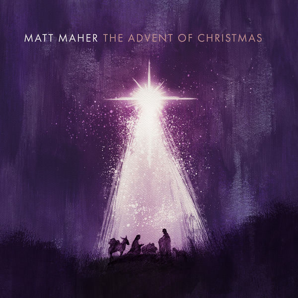 The Advent Of Christmas - Matt Maher