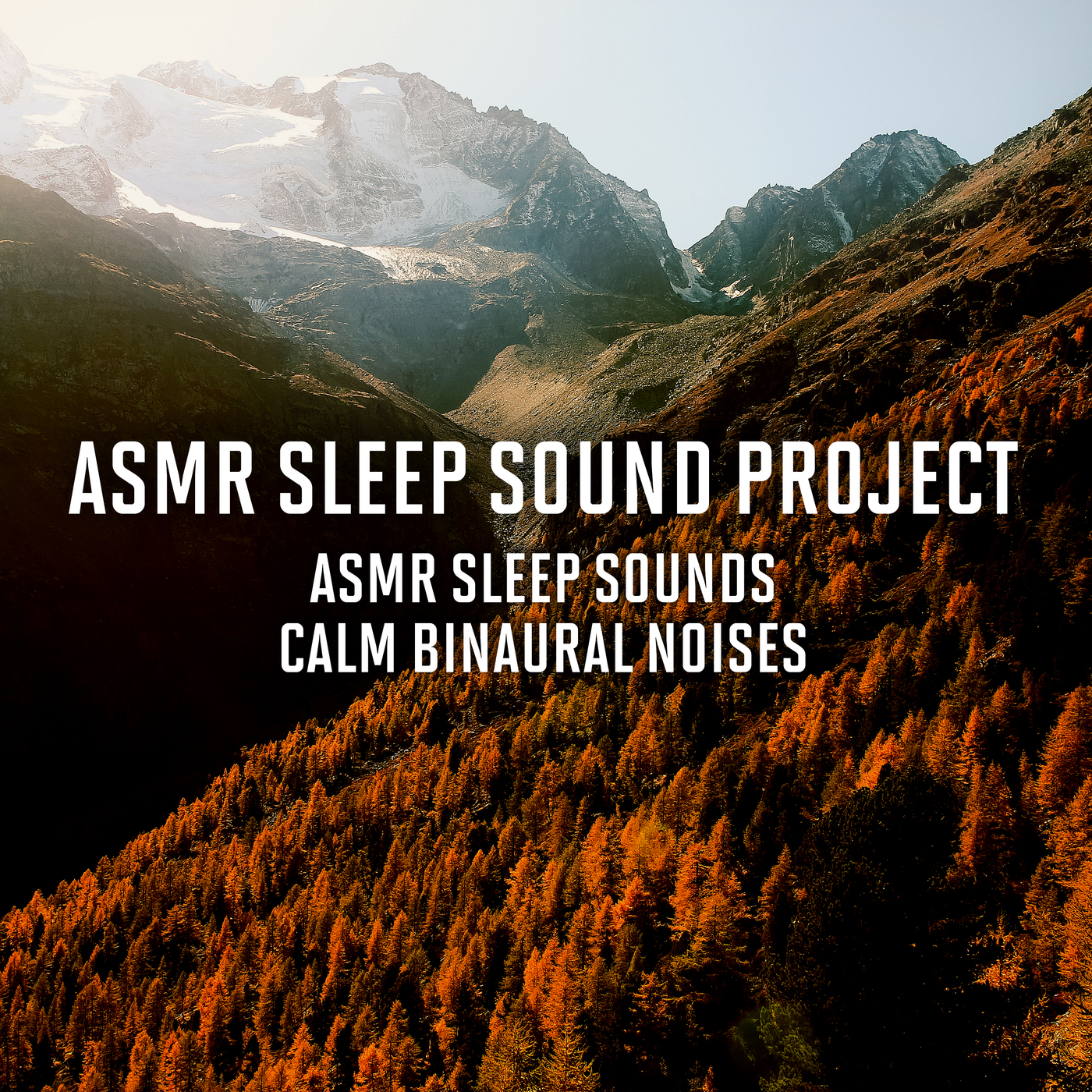 ASMR Sleep Sounds - Calm Binaural Noises - ASMR Sleep Sound Project
