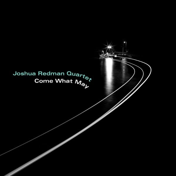 Come What May - Joshua Redman Quartet