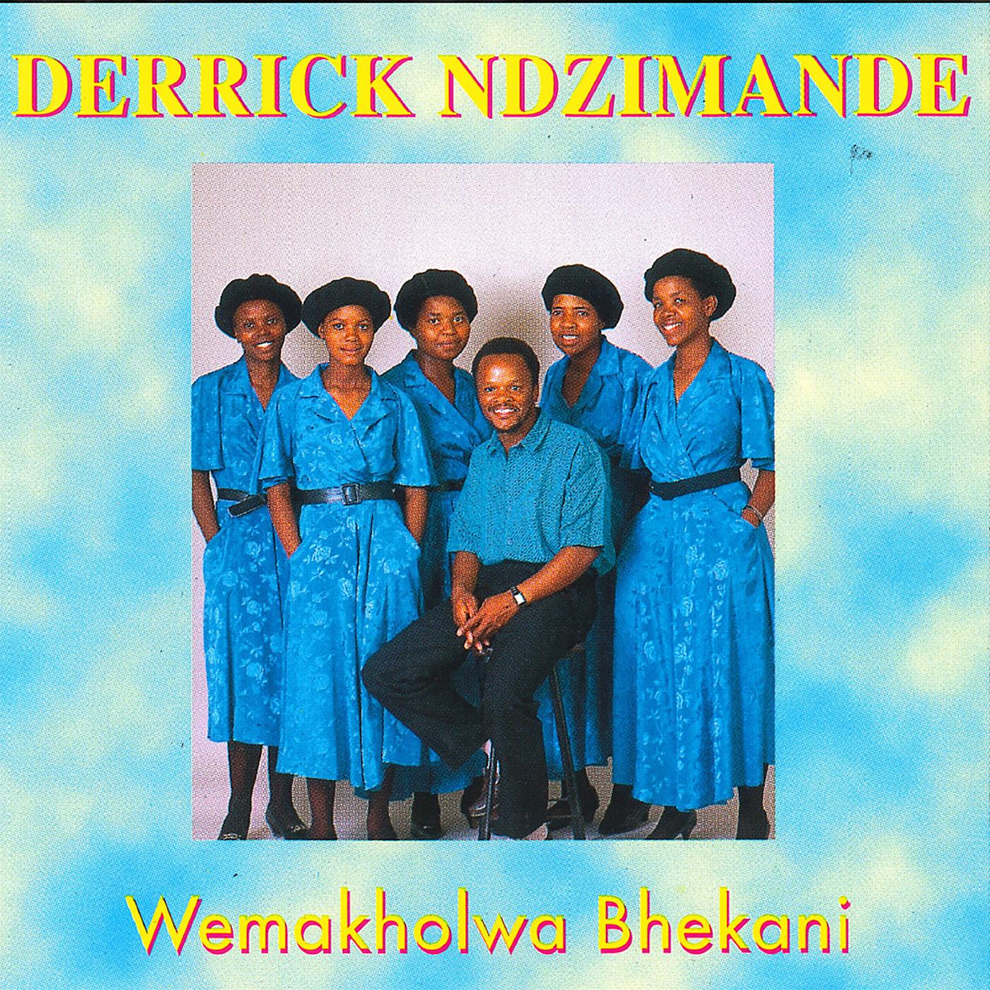 Wemakholwa Bhekani - Derrick Ndzimande