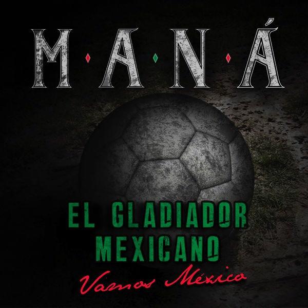 El Gladiador Mexicano (Vamos México) - Maná