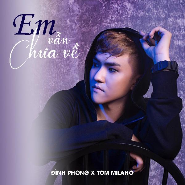Em Vẫn Chưa Về (Remix) (Single) - Đình Phong - Tom Milano