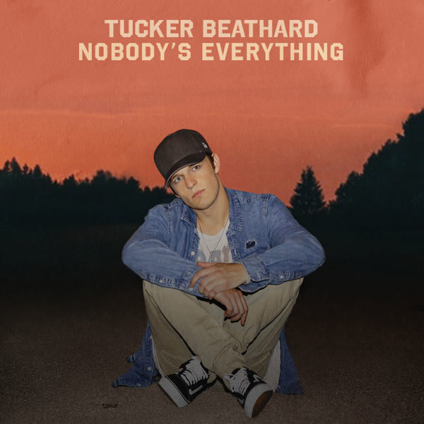 Nobody's Everything - Tucker Beathard