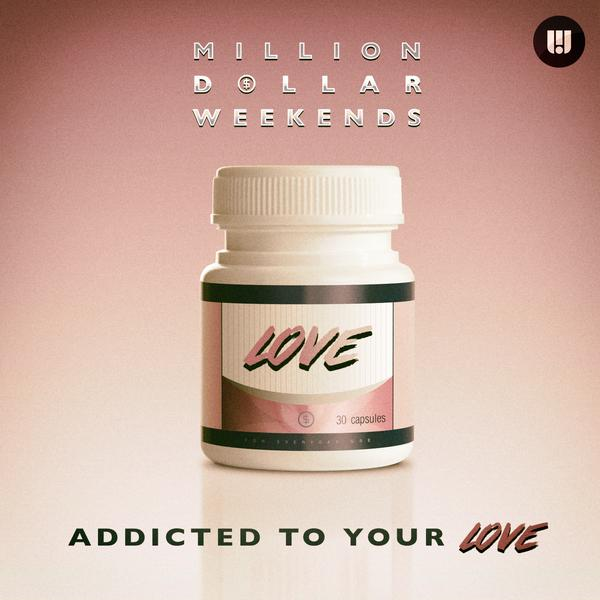 Addicted To Your Love - Million Dollar Weekends