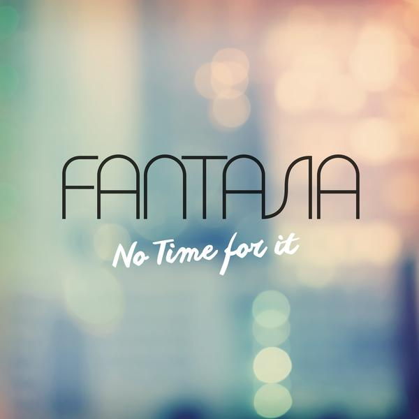 No Time For It - Fantasia