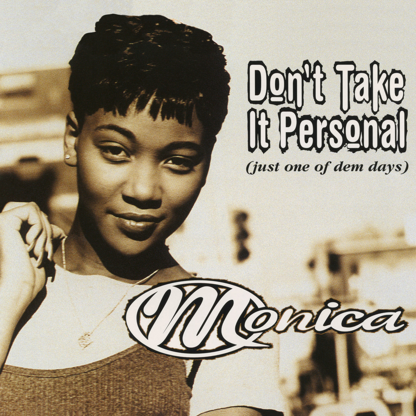 Don't Take It Personal (Just One Of Dem Days) - Monica