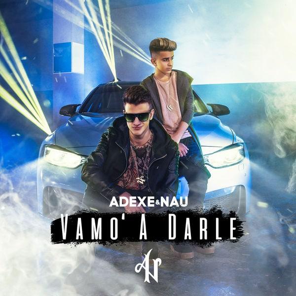 Vamo' A Darle (Single) - Adexe & Nau