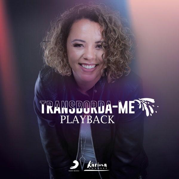 Transborda-Me (Playback) - Karina Tonolli