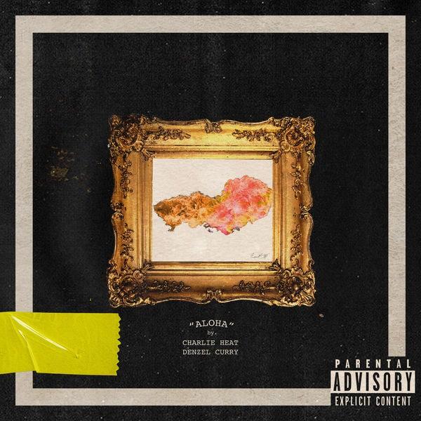 Aloha (Single) - Charlie Heat - Denzel Curry