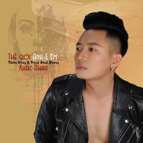 Thế Giới Anh Và Em Khác Nhau (Single) - Thiên Dũng - Trịnh Đình Quang