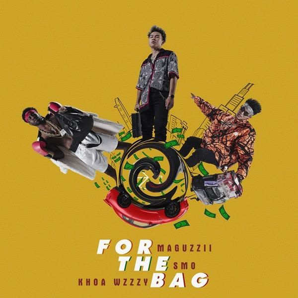 For The Bag (Single) - SMO - Khoa Wzzzy - Maguzzii