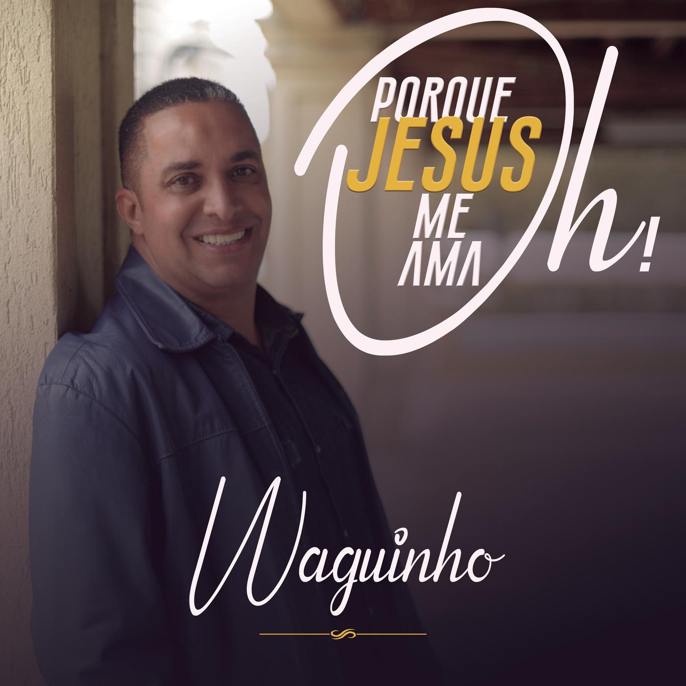 Oh Porque Jesus Me Ama - Waguinho