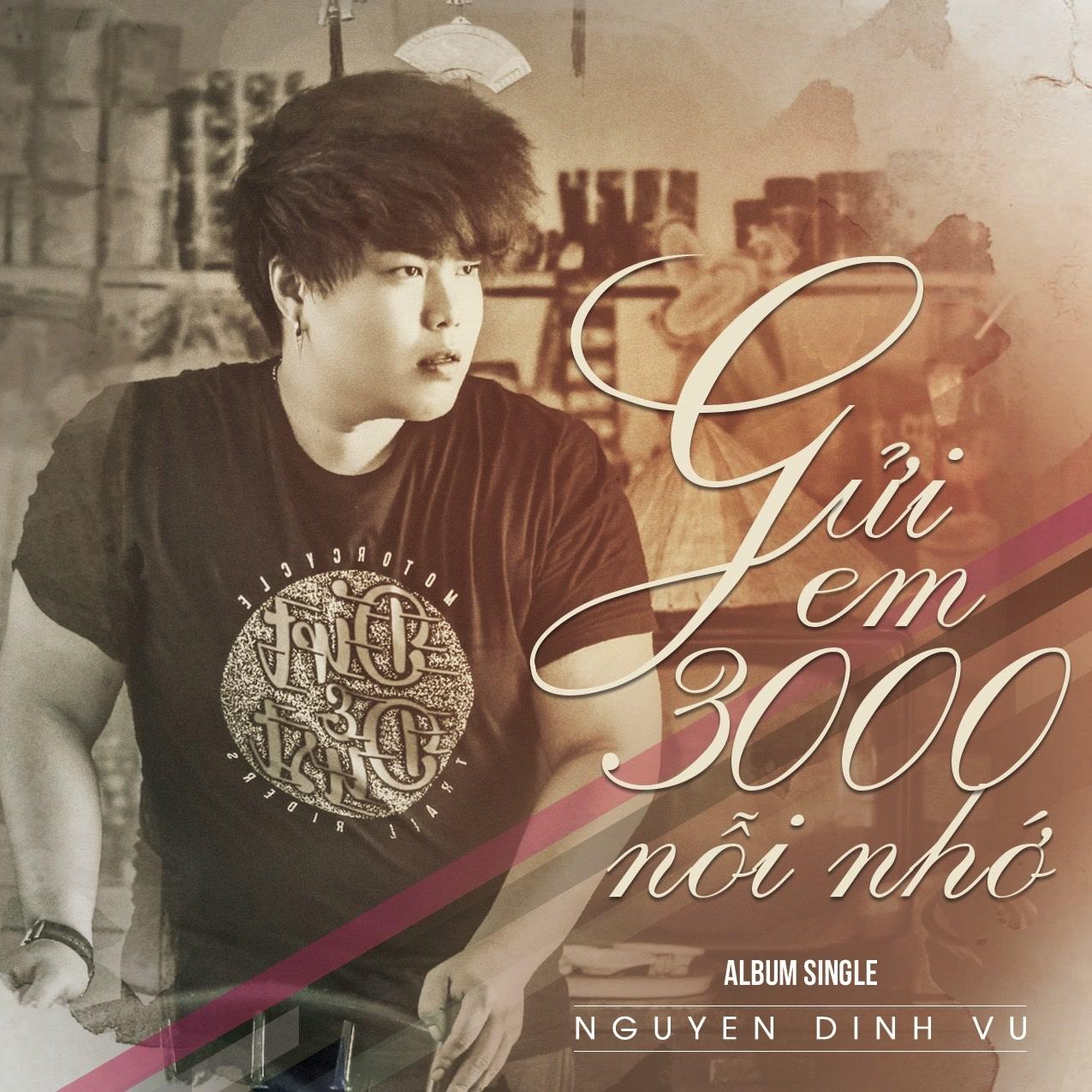 Gửi Em 3000 Nỗi Nhớ (Single) - Nguyễn Đình Vũ