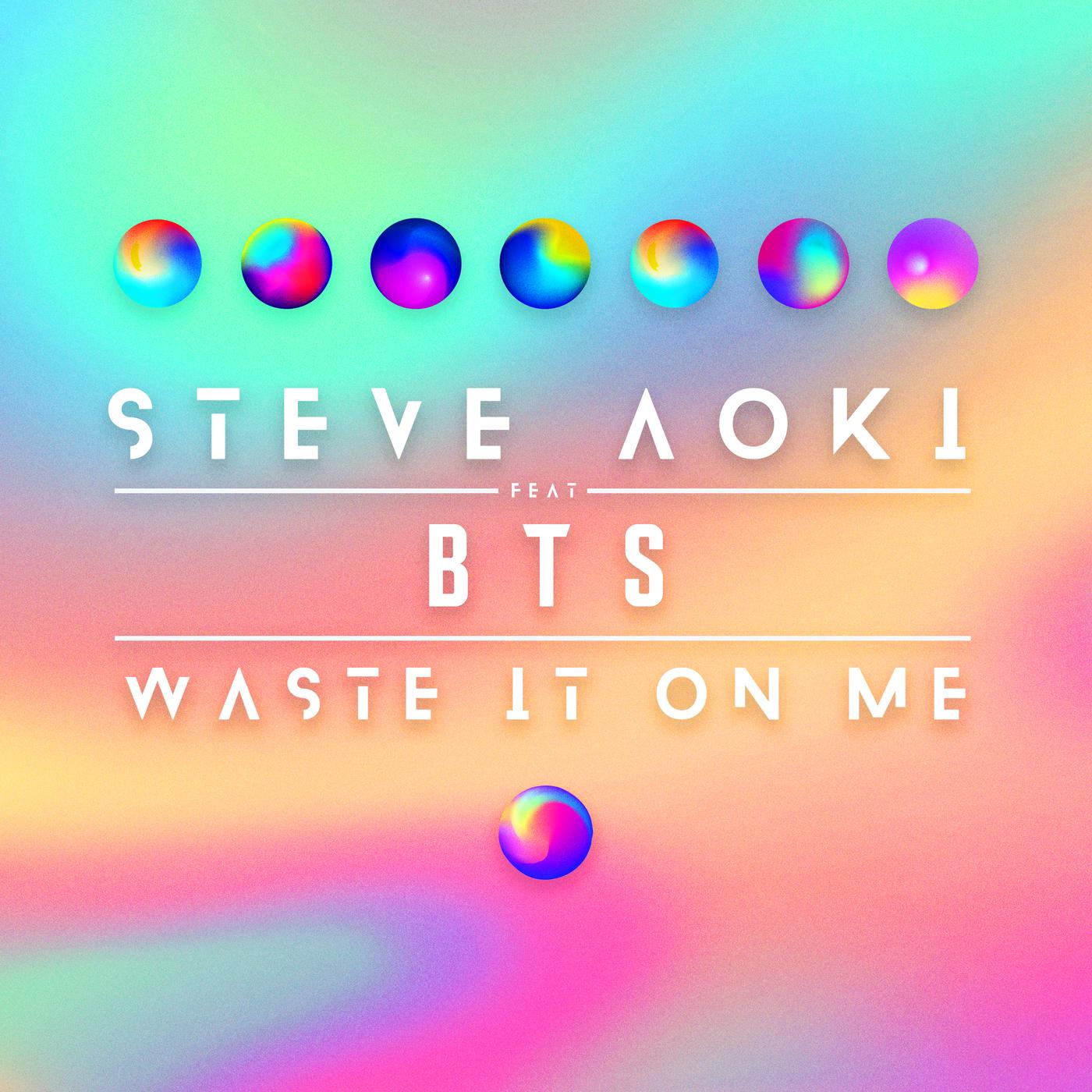 Waste It On Me - Steve Aoki - BTS