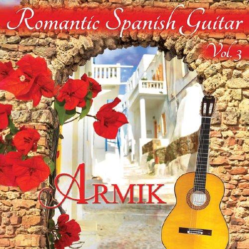 Romantic Spanish Guitar Vol 3 - Armik