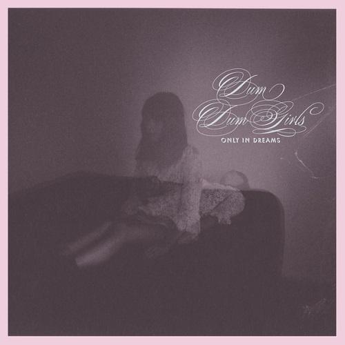 Only In Dreams - Dum Dum Girls