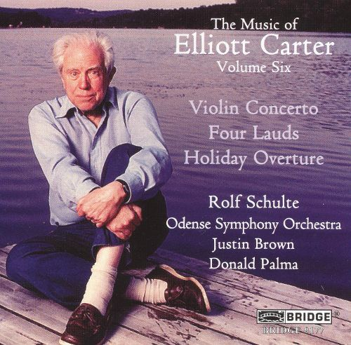 Elliott Carter - Violin Concerto; Four Lauds - Holiday Overture - Rolf Schulte