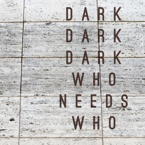 Who Needs Who - Dark Dark Dark