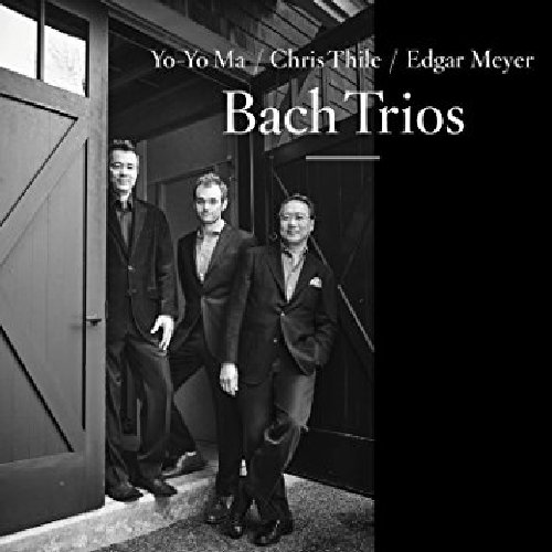 Bach Trios - Yo Yo Ma -  Chris Thile -  Edgar Meyer